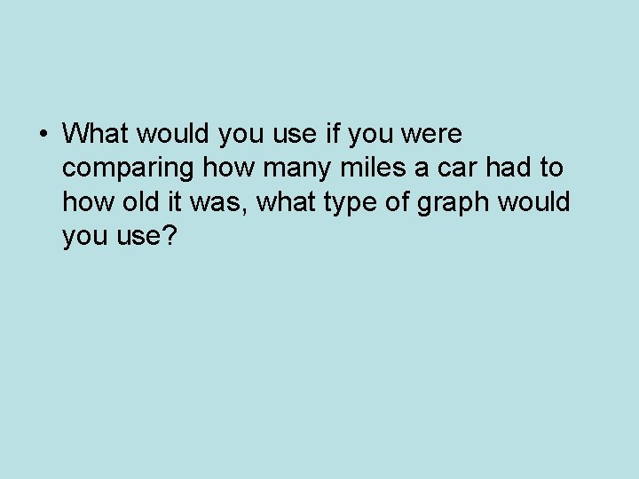 • What would you use if you were comparing how many miles a