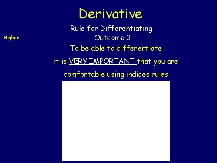 Derivative Higher Rule for Differentiating Outcome 3 To be able to differentiate it is