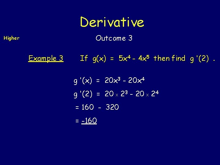 Derivative Outcome 3 Higher Example 3 If g(x) = 5 x 4 - 4
