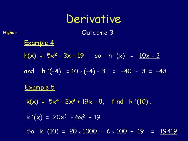 Derivative Outcome 3 Higher Example 4 h(x) = 5 x 2 - 3 x