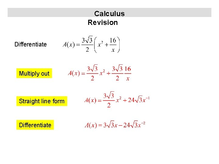 Calculus Revision Differentiate Multiply out Straight line form Differentiate