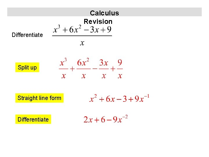 Calculus Revision Differentiate Split up Straight line form Differentiate