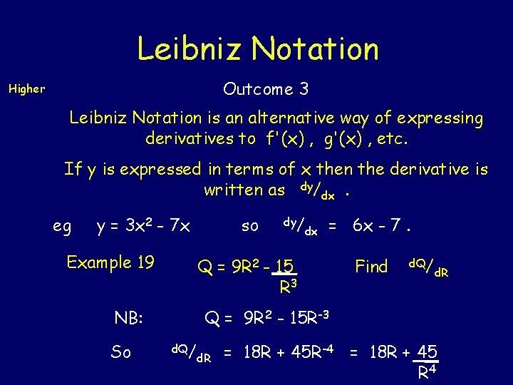 Leibniz Notation Outcome 3 Higher Leibniz Notation is an alternative way of expressing derivatives