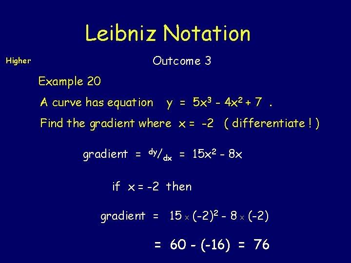 Leibniz Notation Outcome 3 Higher Example 20 A curve has equation y = 5