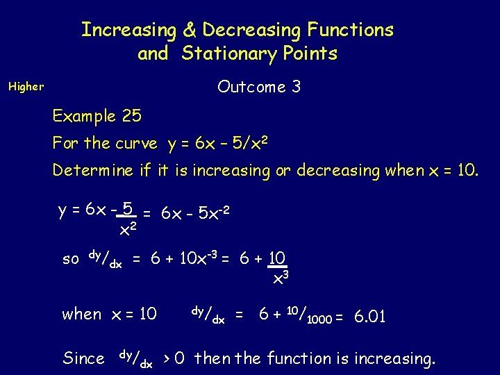 Increasing & Decreasing Functions and Stationary Points Outcome 3 Higher Example 25 For the