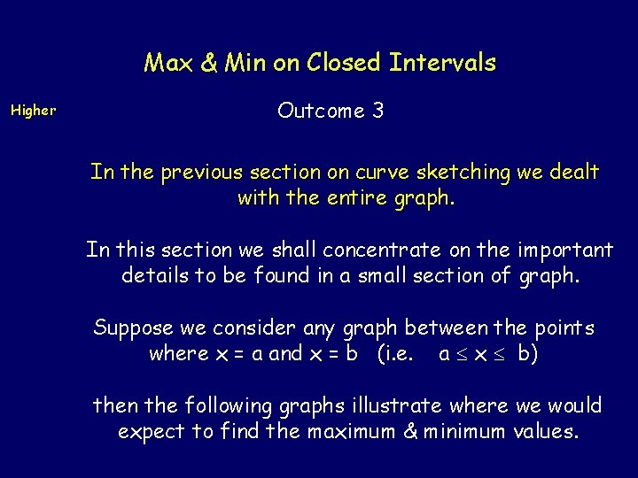 Max & Min on Closed Intervals Higher Outcome 3 In the previous section on