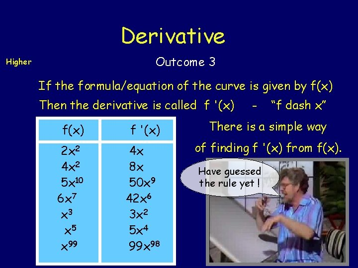 Derivative Outcome 3 Higher If the formula/equation of the curve is given by f(x)