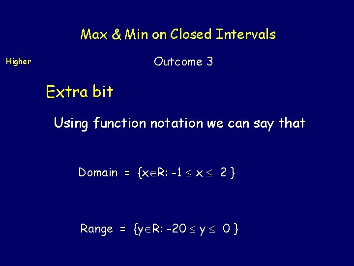 Max & Min on Closed Intervals Outcome 3 Higher Extra bit Using function notation