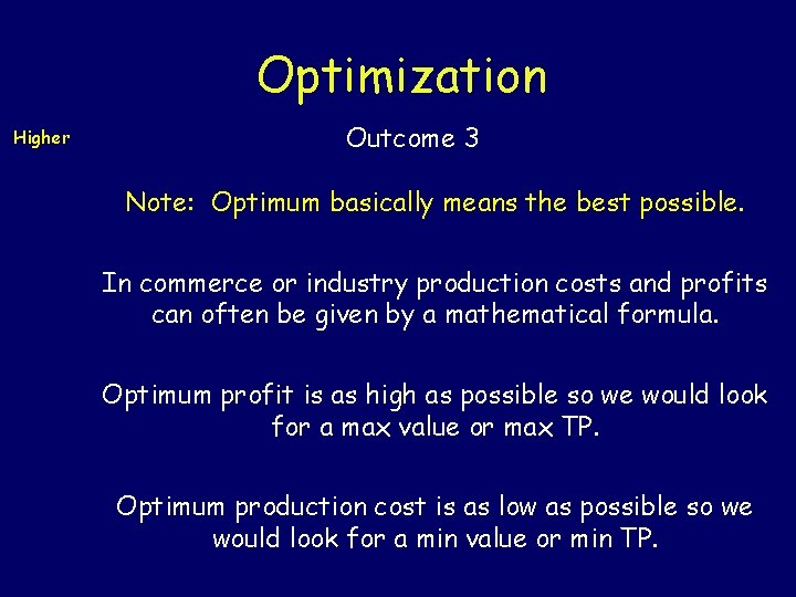 Optimization Higher Outcome 3 Note: Optimum basically means the best possible. In commerce or