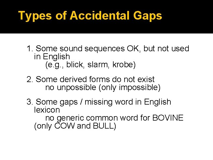 Types of Accidental Gaps 1. Some sound sequences OK, but not used in English