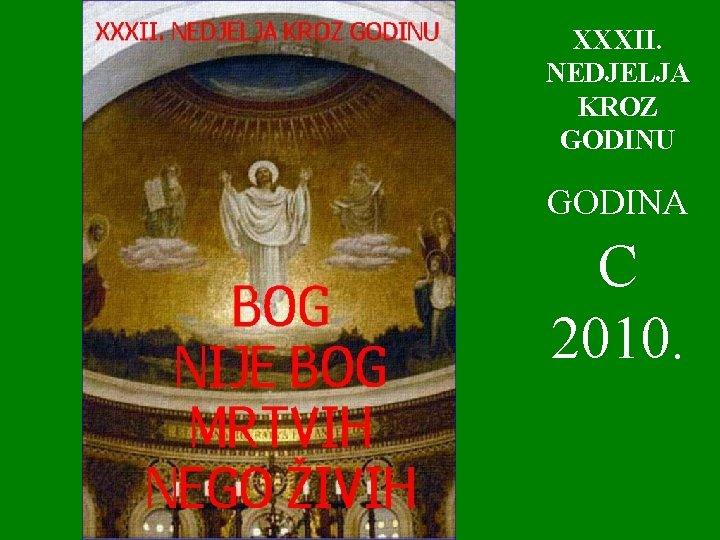 XXXII. NEDJELJA KROZ GODINU GODINA C 2010.