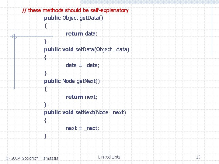 // these methods should be self-explanatory public Object get. Data() { return data; }