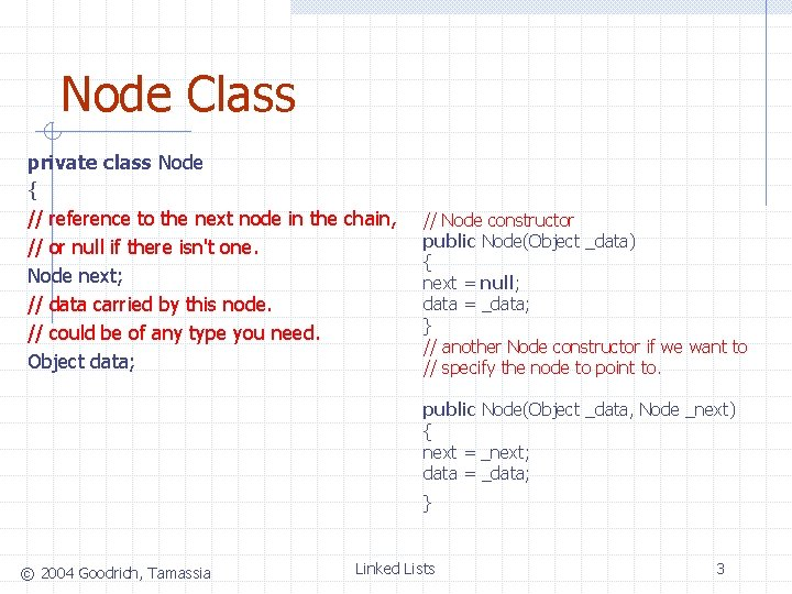 Node Class private class Node { // reference to the next node in the