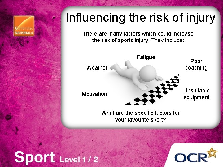Influencing the risk of injury There are many factors which could increase the risk