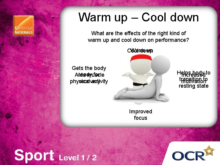 Warm up – Cool down What are the effects of the right kind of