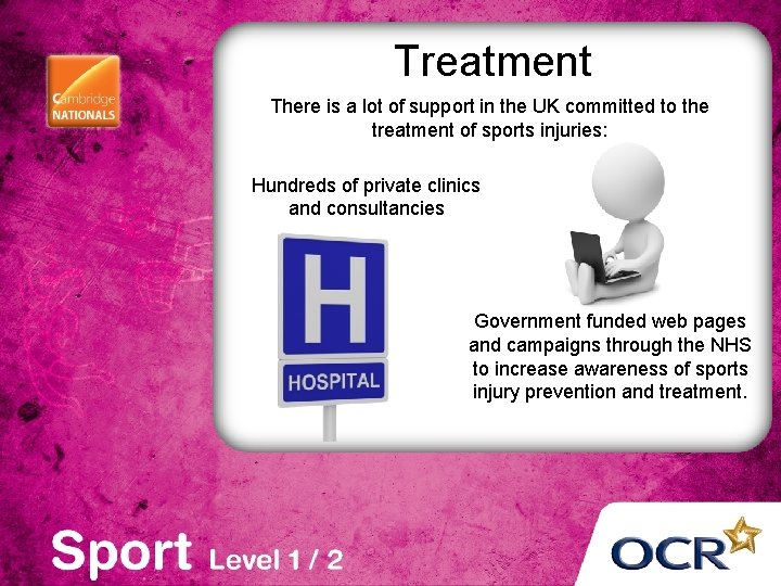 Treatment There is a lot of support in the UK committed to the treatment