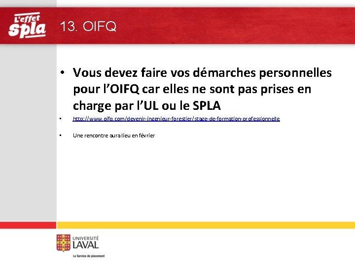 13. OIFQ • Vous devez faire vos démarches personnelles pour l'OIFQ car elles ne