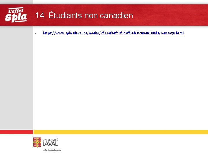 14. Étudiants non canadien • https: //www. spla. ulaval. ca/mailer/2 f 22 afa 4