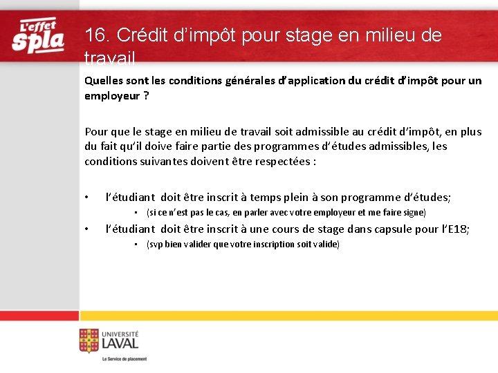 16. Crédit d'impôt pour stage en milieu de travail Quelles sont les conditions générales