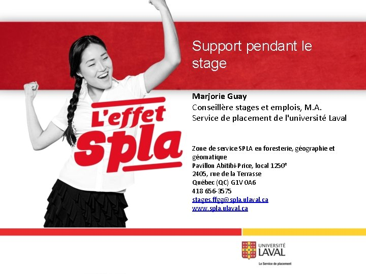 Support pendant le stage Marjorie Guay Conseillère stages et emplois, M. A. Service de