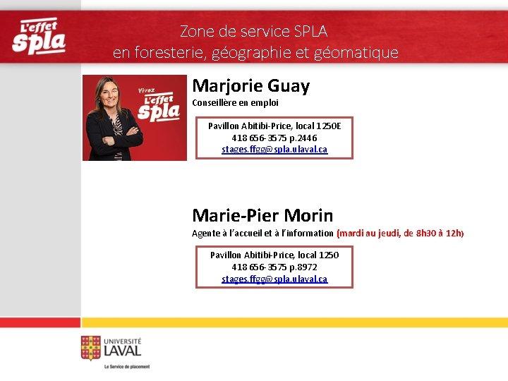 Zone de service SPLA en foresterie, géographie et géomatique Marjorie Guay Conseillère en emploi