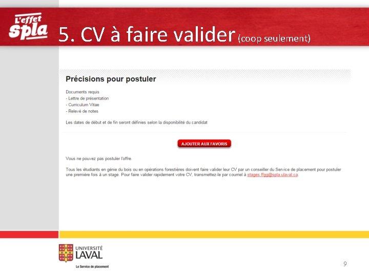 5. CV à faire valider (coop seulement) 9
