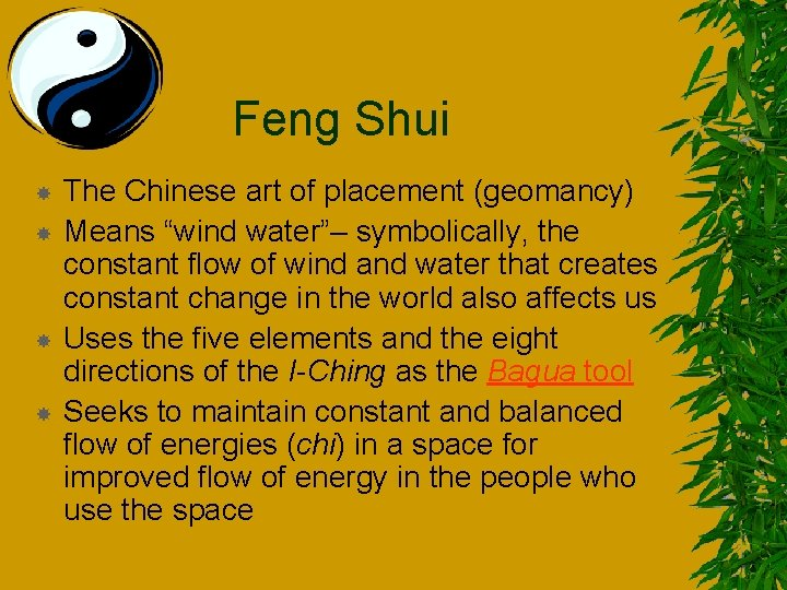 """Feng Shui The Chinese art of placement (geomancy) Means """"wind water""""– symbolically, the constant"""