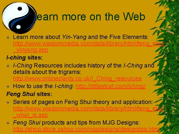 Learn more on the Web Learn more about Yin-Yang and the Five Elements: http: