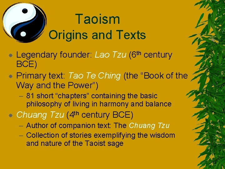 Taoism Origins and Texts Legendary founder: Lao Tzu (6 th century BCE) Primary text: