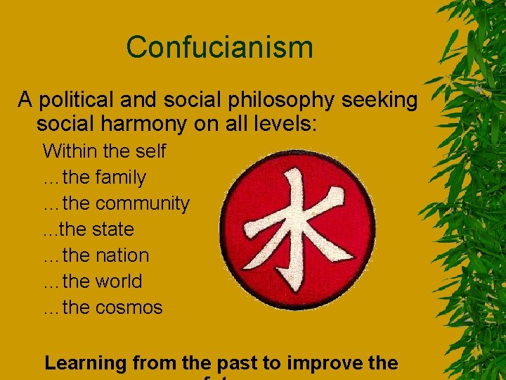 Confucianism A political and social philosophy seeking social harmony on all levels: Within the