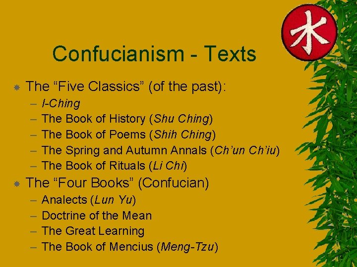 """Confucianism - Texts The """"Five Classics"""" (of the past): – – – I-Ching The"""