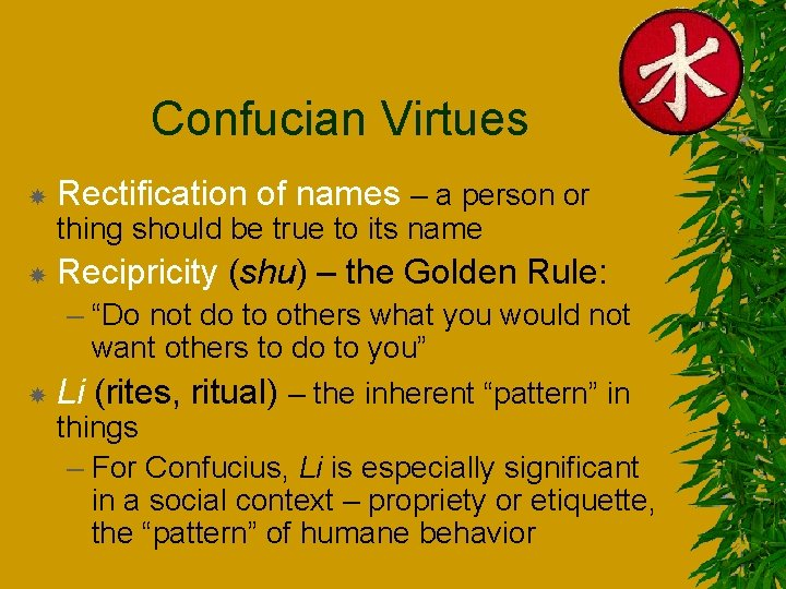 Confucian Virtues Rectification of names – a person or thing should be true to