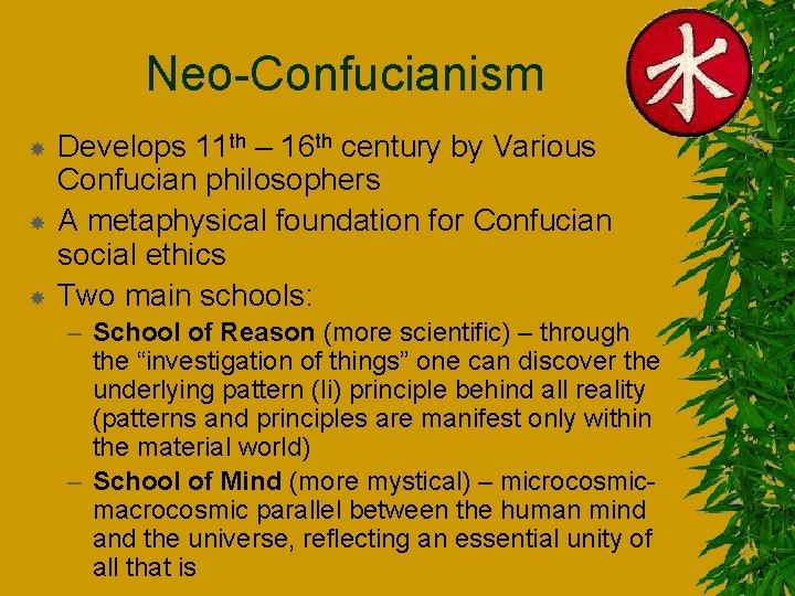 Neo-Confucianism Develops 11 th – 16 th century by Various Confucian philosophers A metaphysical