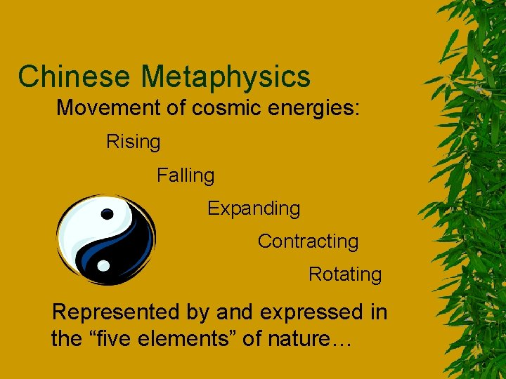 Chinese Metaphysics Movement of cosmic energies: Rising Falling Expanding Contracting Rotating Represented by and