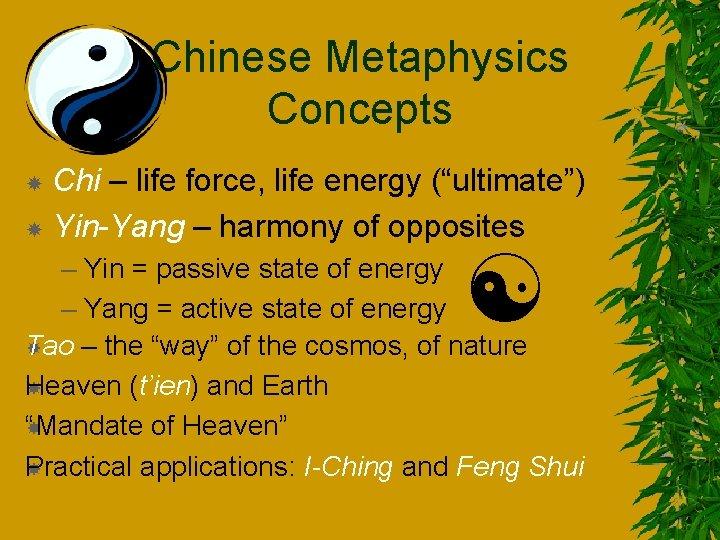 "Chinese Metaphysics Concepts Chi – life force, life energy (""ultimate"") Yin-Yang – harmony of"