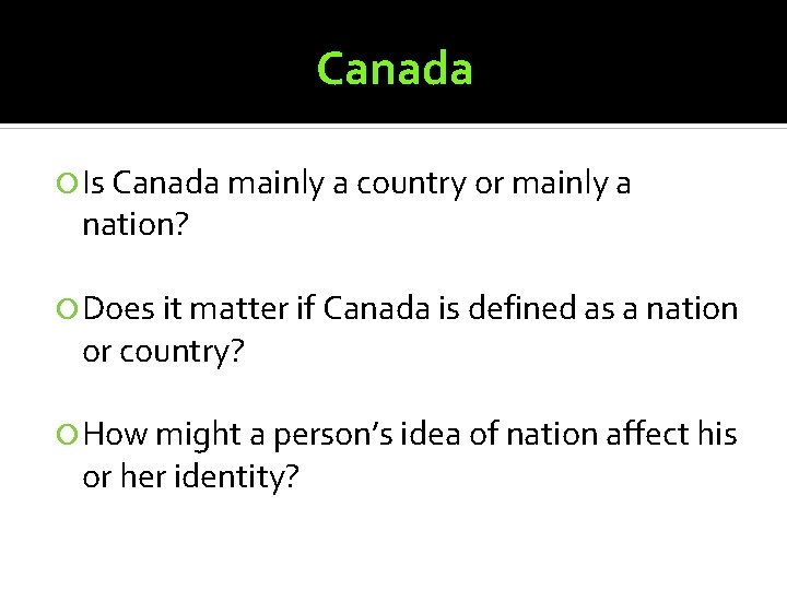 Canada Is Canada mainly a country or mainly a nation? Does it matter if