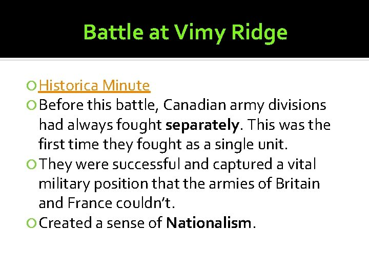 Battle at Vimy Ridge Historica Minute Before this battle, Canadian army divisions had always