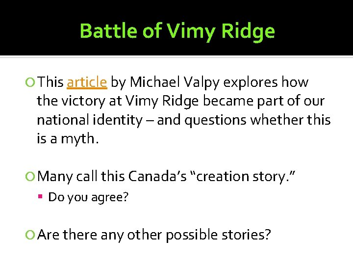 Battle of Vimy Ridge This article by Michael Valpy explores how the victory at