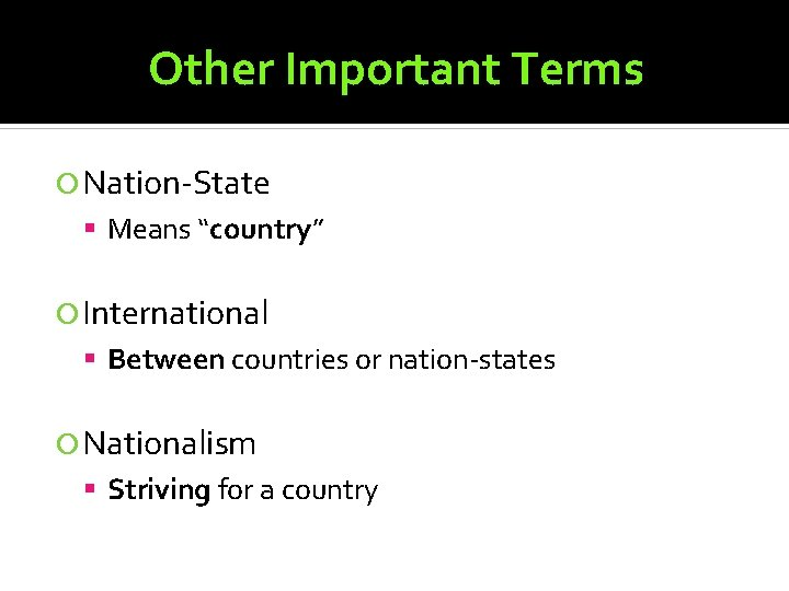 """Other Important Terms Nation-State Means """"country"""" International Between countries or nation-states Nationalism Striving for"""