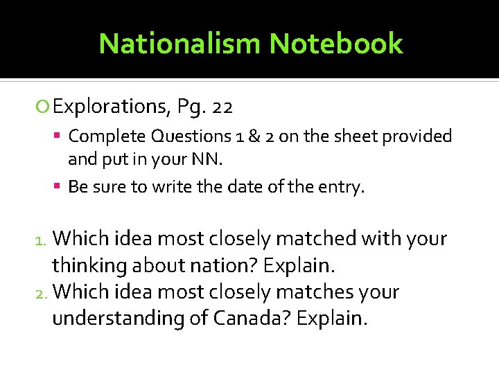 Nationalism Notebook Explorations, Pg. 22 Complete Questions 1 & 2 on the sheet provided