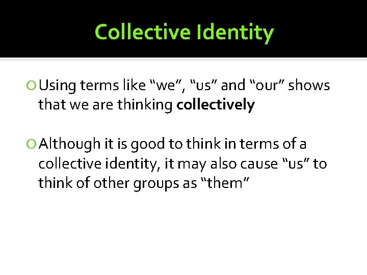 """Collective Identity Using terms like """"we"""", """"us"""" and """"our"""" shows that we are thinking"""