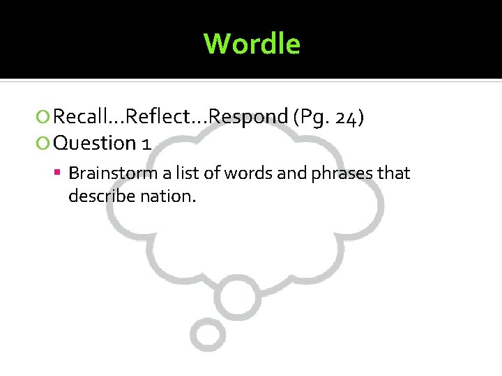 Wordle Recall…Reflect…Respond (Pg. 24) Question 1 Brainstorm a list of words and phrases that