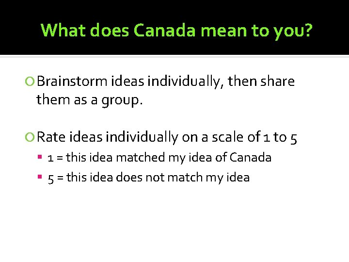 What does Canada mean to you? Brainstorm ideas individually, then share them as a