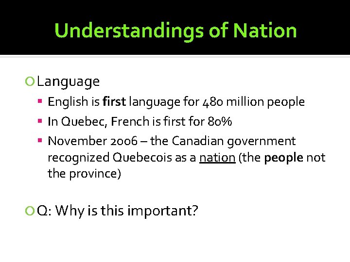 Understandings of Nation Language English is first language for 480 million people In Quebec,