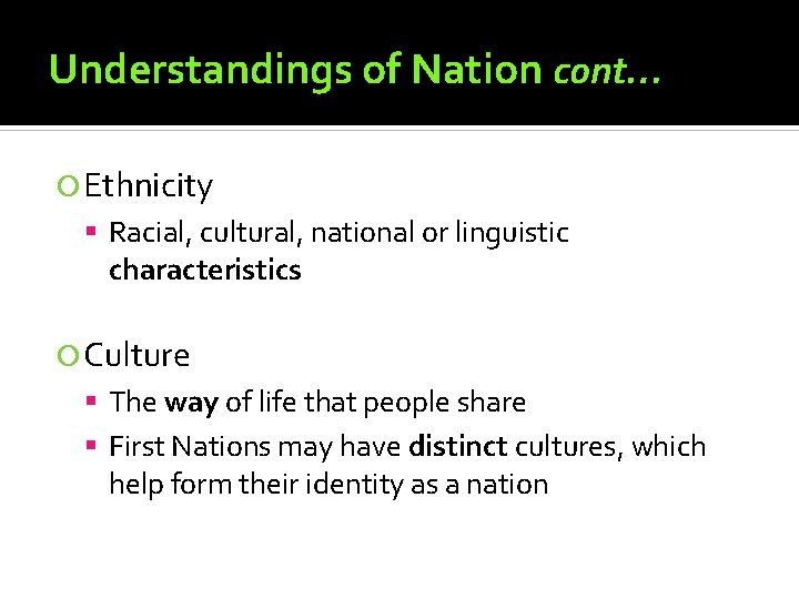 Understandings of Nation cont… Ethnicity Racial, cultural, national or linguistic characteristics Culture The way