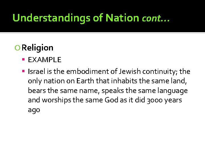 Understandings of Nation cont… Religion EXAMPLE Israel is the embodiment of Jewish continuity; the