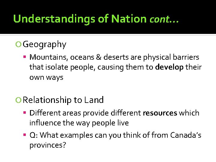 Understandings of Nation cont… Geography Mountains, oceans & deserts are physical barriers that isolate