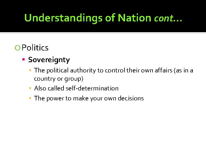 Understandings of Nation cont… Politics Sovereignty ▪ The political authority to control their own