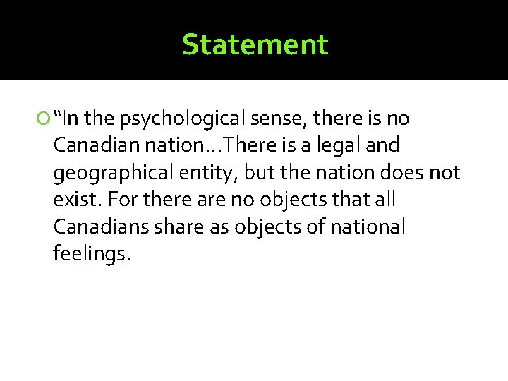 """Statement """"In the psychological sense, there is no Canadian nation…There is a legal and"""