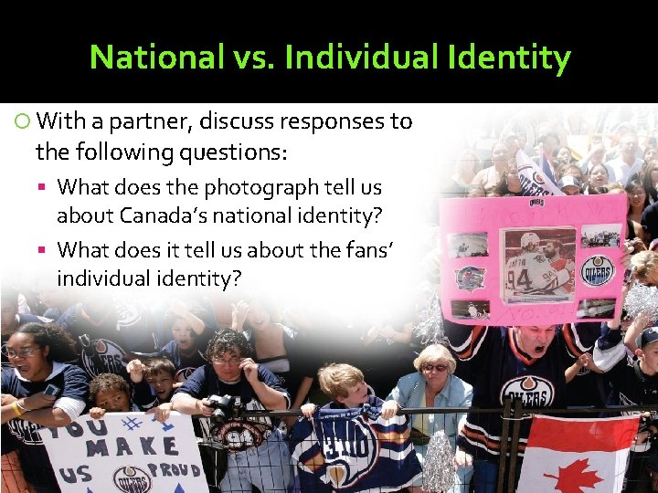 National vs. Individual Identity With a partner, discuss responses to the following questions: What